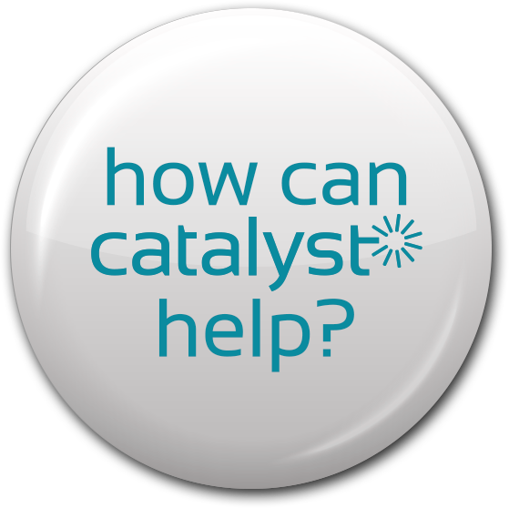 How can Catalyst(r) help?